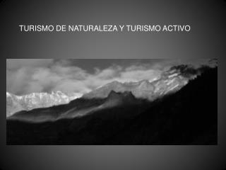 TURISMO DE NATURALEZA Y TURISMO ACTIVO