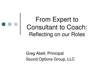From Expert to Consultant to Coach: Reflecting on our Roles