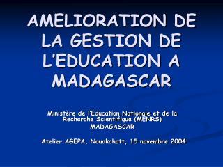 AMELIORATION DE LA GESTION DE L'EDUCATION A MADAGASCAR