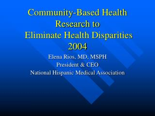 Community-Based Health Research to Eliminate Health Disparities 2004