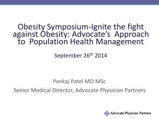 Pankaj Patel MD MSc Senior Medical Director, Advocate Physician Partners