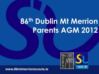 86 th Dublin Mt Merrion Parents AGM 2012