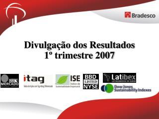 Divulgação dos Resultados 1º trimestre 2007