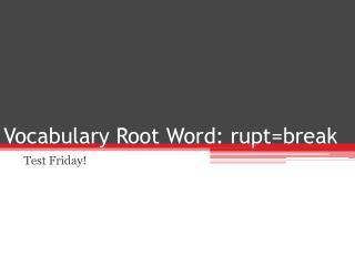 Vocabulary Root Word: rupt =break