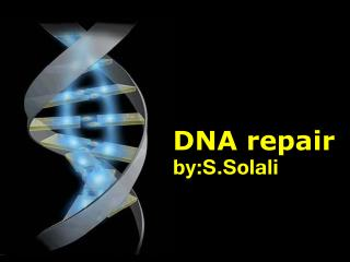 DNA repair by:S.Solali