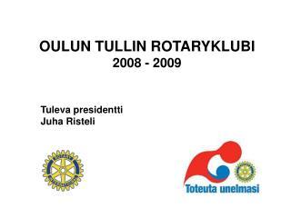 OULUN TULLIN ROTARYKLUBI 2008 - 2009