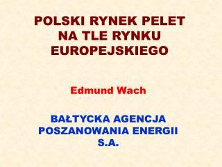 POLSKI RYNEK PELET  NA TLE RYNKU EUROPEJSKIEGO
