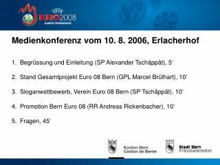 Medienkonferenz vom 10. 8. 2006, Erlacherhof