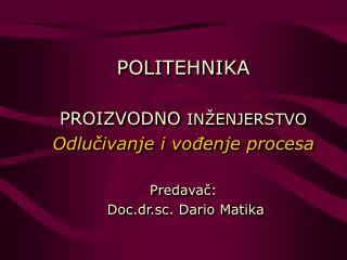 POLITEHNIKA PROIZVODNO INŽENJERSTVO Odlučivanje i vođenje procesa Predavač: