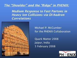 Michael P. McCumber for the PHENIX Collaboration Quark Matter 2008 Jaipur, India 5 February 2008