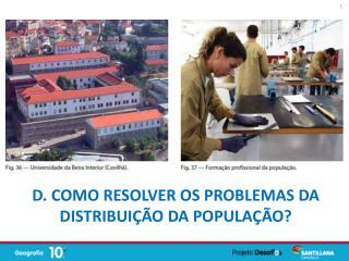 D. Como resolver os problemas da distribuição da população ?