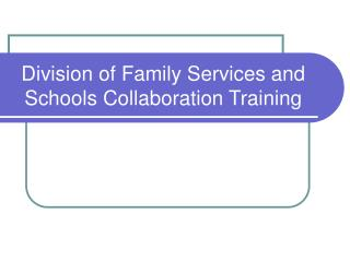 Division of Family Services and Schools Collaboration Training