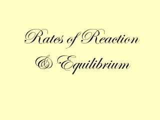 Rates of Reaction & Equilibrium