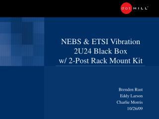 NEBS & ETSI Vibration 2U24 Black Box w/ 2-Post Rack Mount Kit