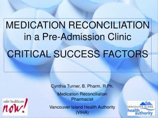 MEDICATION RECONCILIATION in a Pre-Admission Clinic CRITICAL SUCCESS FACTORS