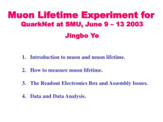Muon Lifetime Experiment for QuarkNet at SMU, June 9 – 13 2003 Jingbo Ye
