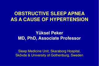 OBSTRUCTIVE SLEEP APNEA  AS A CAUSE OF HYPERTENSION Yüksel Peker  MD, PhD, Associate Professor
