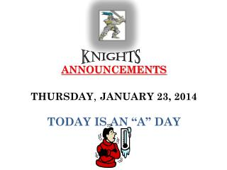 """ANNOUNCEMENTS THURSDAY , JANUARY 23, 2014 TODAY IS AN """"A"""" DAY"""