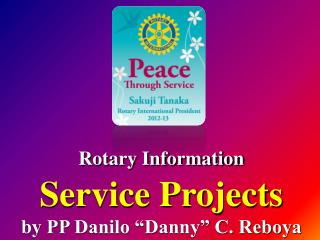 "Rotary Information Service Projects by PP Danilo ""Danny"" C. Reboya"