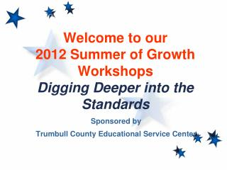 Welcome to our 2012 Summer of Growth Workshops Digging Deeper into the Standards