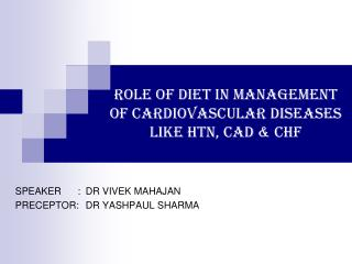 Role of diet in management of cardiovascular diseases like HTN,  CAD & CHF