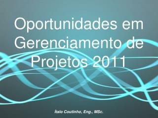 Oportunidades em Gerenciamento de Projetos 2011