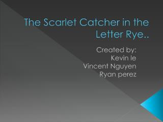The Scarlet Catcher in the Letter Rye..