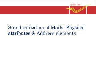 Standardization of Mails: Physical attributes & Address elements