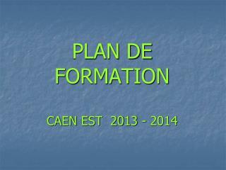 PLAN DE FORMATION CAEN EST 2013 - 2014
