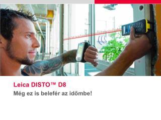 Leica DISTO™ D8 Még ez is belefér az időmbe !