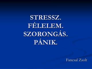 STRESS Z. FÉLELEM. SZORONGÁS. PÁNIK.