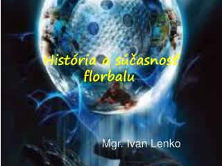 História a súčasnosť florbalu .