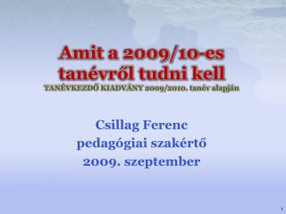 Amit a 2009/10-es tanévről tudni kell TANÉVKEZDŐ KIADVÁNY 2009/2010. tanév alapján