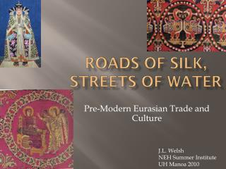 Roads  of Silk,  Streets of Water