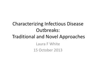 Characterizing Infectious Disease Outbreaks:   Traditional and Novel Approaches