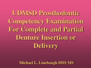 UDMSD Prosthodontic Competency Examination For Complete and Partial Denture Insertion or Delivery