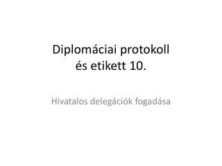 Diplomáciai protokoll és etikett 10.