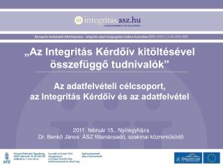 2011. február 15., Nyíregyháza Dr. Benkő János ÁSZ főtanácsadó, szakmai közreműködő