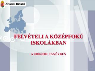 FELVÉTELI A KÖZÉPFOKÚ ISKOLÁKBAN A 2008/2009. TANÉVBEN