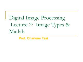 Digital Image Processing  Lecture 2:  Image Types & Matlab