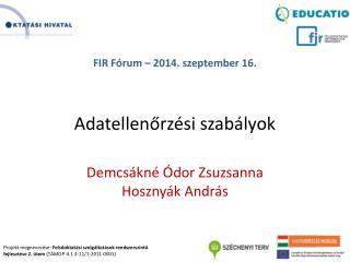 FIR Fórum – 2014. szeptember 16. Adatellenőrzési szabályok Demcsákné Ódor Zsuzsanna