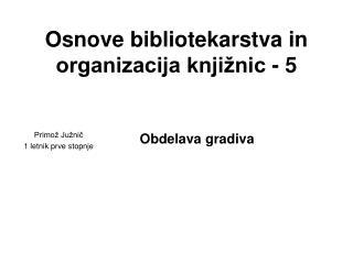 Osnove bibliotekarstva in organizacija knjižnic - 5