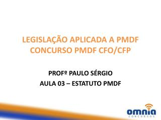 LEGISLAÇÃO APLICADA A PMDF CONCURSO PMDF CFO/CFP