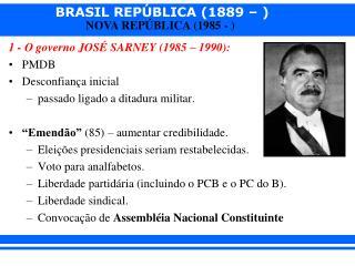 1 - O governo JOSÉ SARNEY (1985 – 1990): PMDB Desconfiança inicial