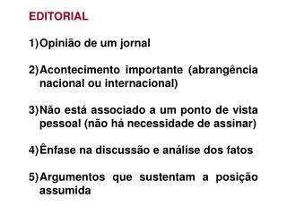 EDITORIAL Opinião de um jornal Acontecimento importante (abrangência nacional ou internacional)