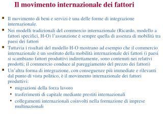Il movimento di beni e servizi è una delle forme di integrazione internazionale.