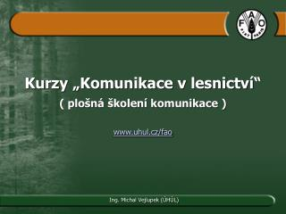 """Kurzy """"Komunikace v lesnictví"""" ( plošná školení komunikace ) uhul.cz/fao"""