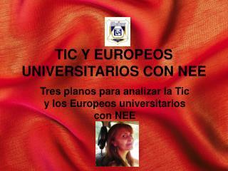 TIC Y EUROPEOS UNIVERSITARIOS CON NEE