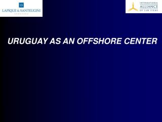 URUGUAY AS AN OFFSHORE CENTER