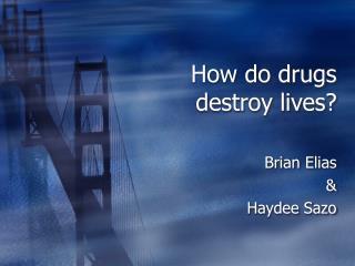 How do drugs destroy lives?